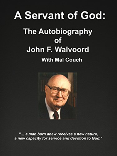 A Servant of God: The Autobiography of John F. Walvoord with Mal Couch